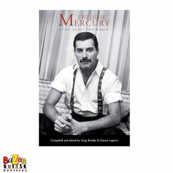 Freddie Mercury : A Life, In His Own Words