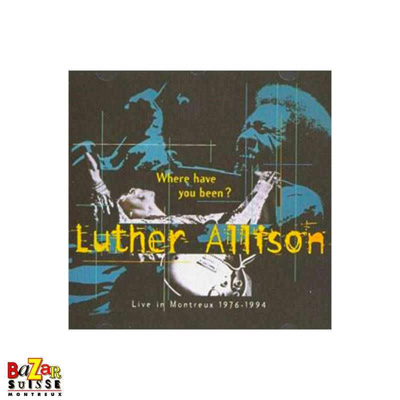 CD Luther Allison Where Have You Been? - Live In Montreux 1976-1994